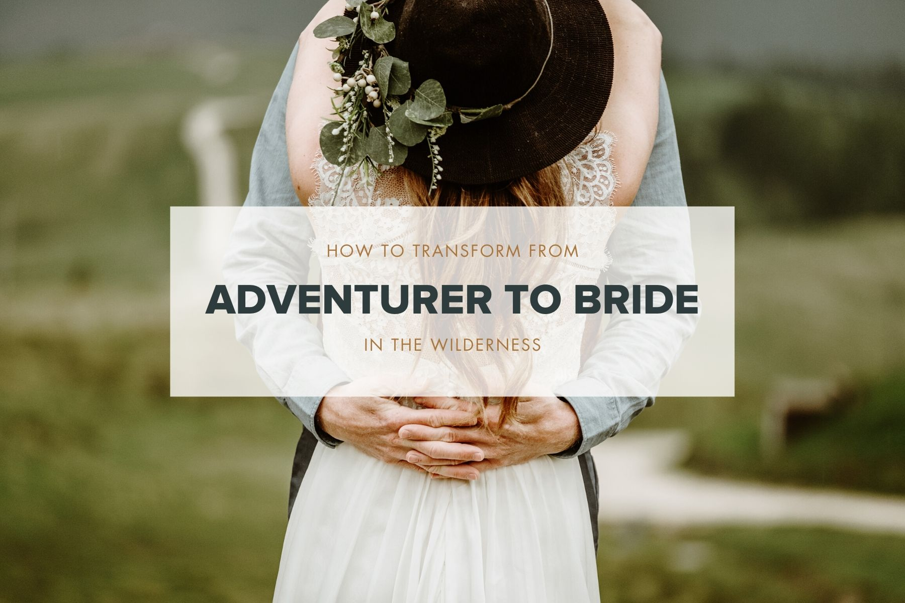 how to transform from adventurer to bride in the wilderness blog post