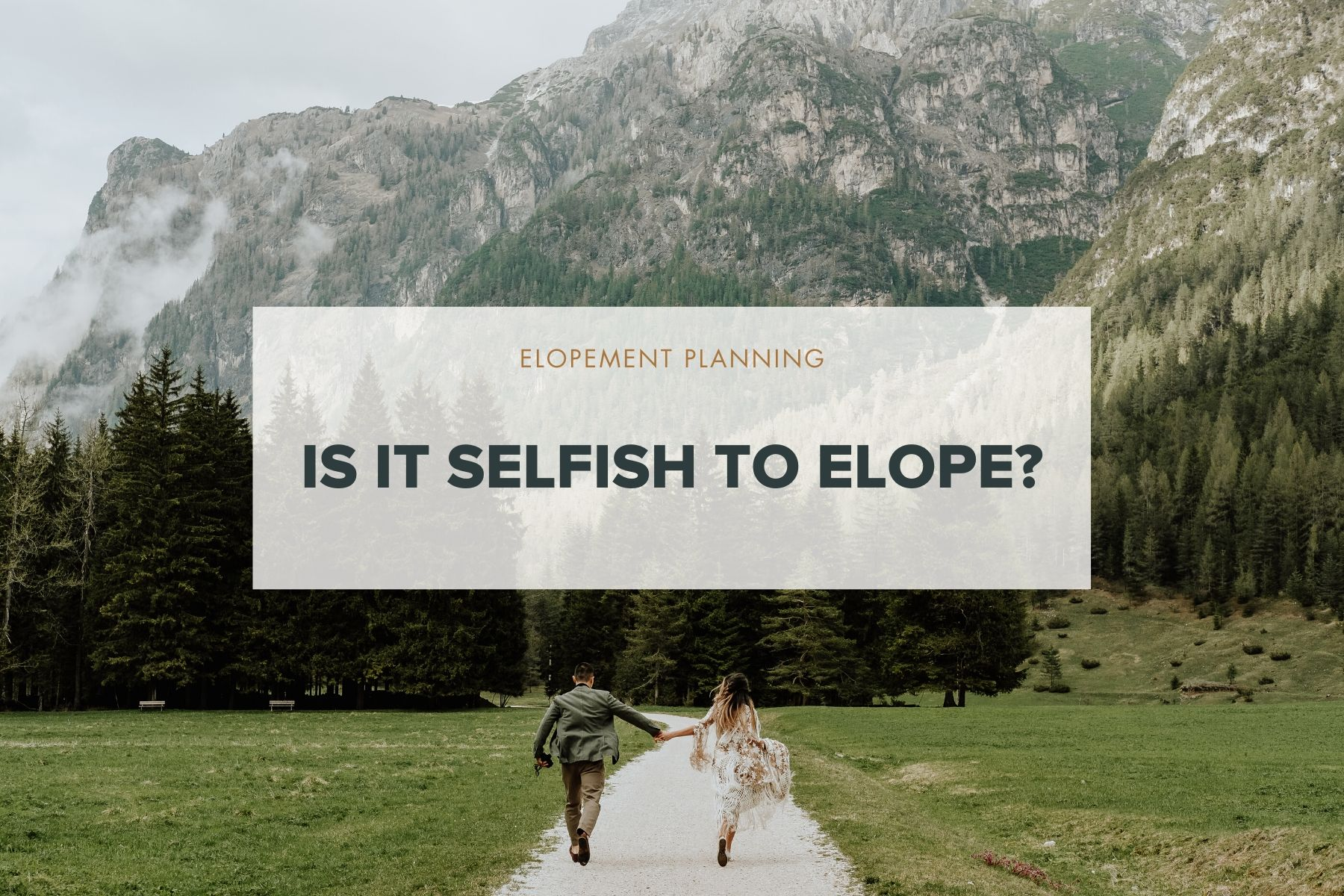 is it selfish to elope? a blog post exploring the topic