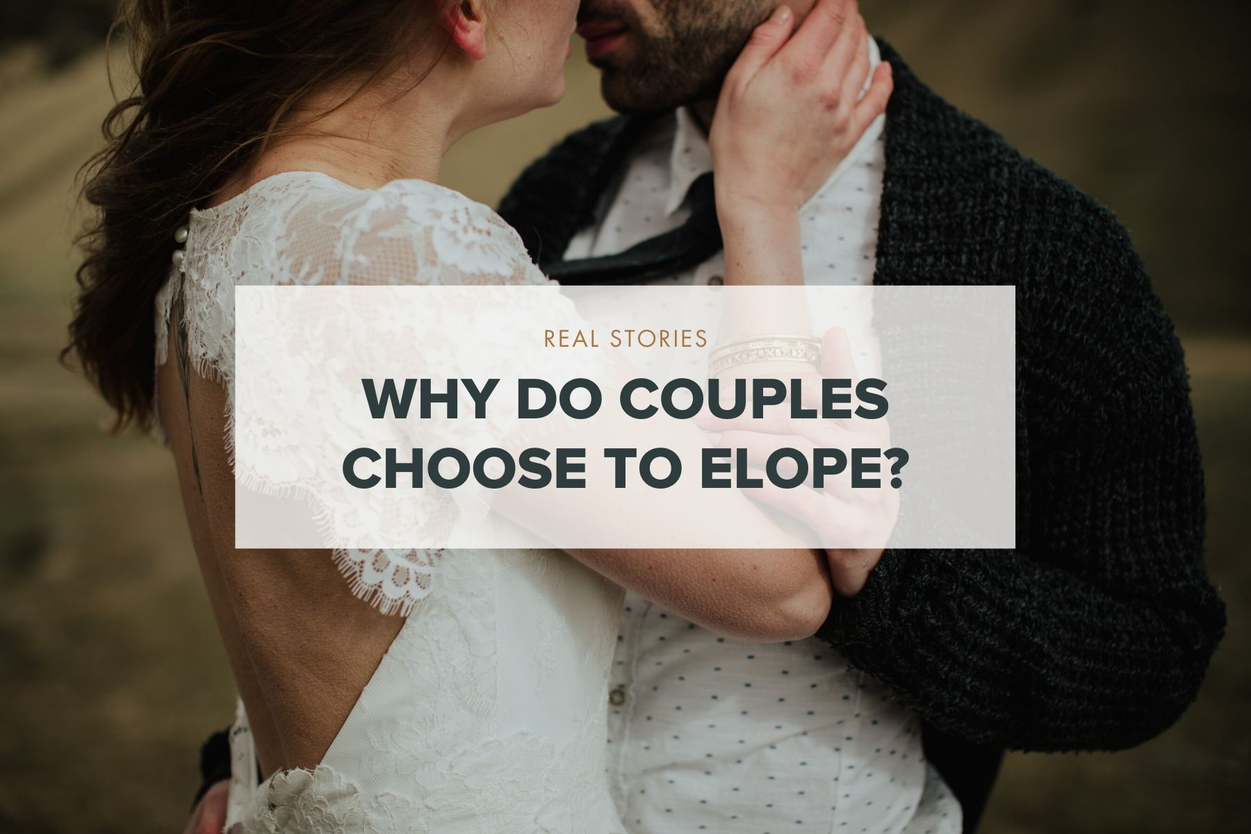 why do couples choose to elope? stories from real couples